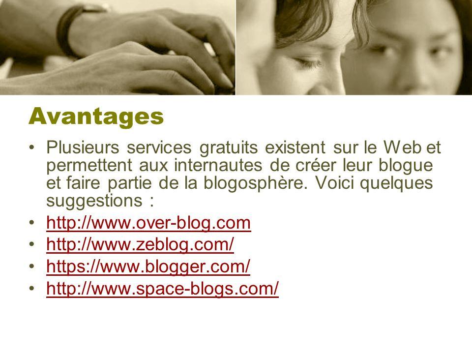 Avantages Plusieurs services gratuits existent sur le Web et permettent aux internautes de créer leur blogue et faire partie de la blogosphère. Voici