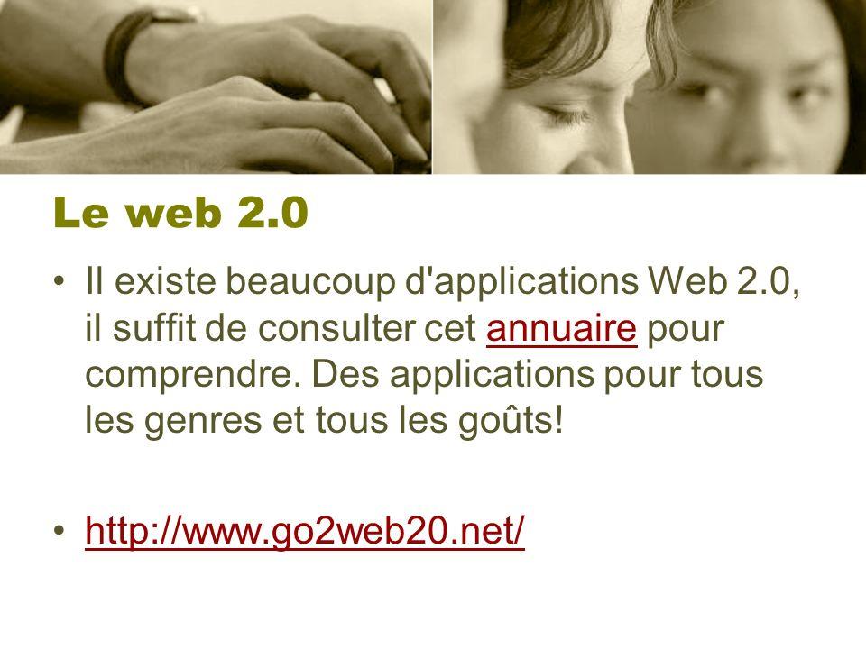 Le web 2.0 Il existe beaucoup d'applications Web 2.0, il suffit de consulter cet annuaire pour comprendre. Des applications pour tous les genres et to