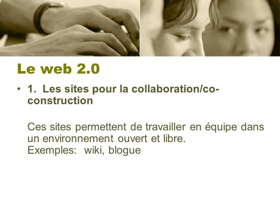 Le web 2.0 1. Les sites pour la collaboration/co- construction Ces sites permettent de travailler en équipe dans un environnement ouvert et libre. Exe
