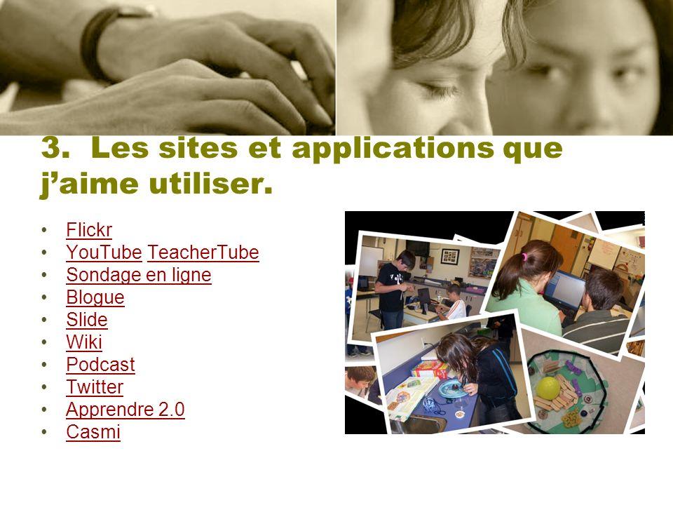 3. Les sites et applications que jaime utiliser. Flickr YouTube TeacherTubeYouTubeTeacherTube Sondage en ligne Blogue Slide Wiki Podcast Twitter Appre