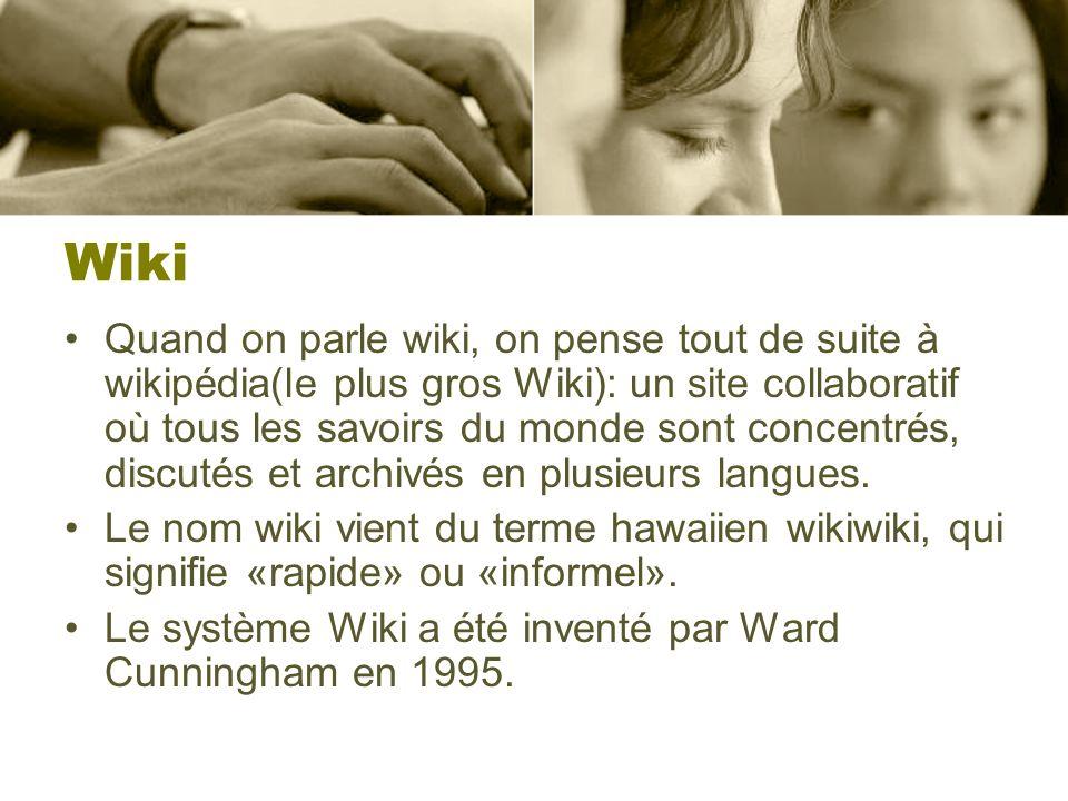 Wiki Quand on parle wiki, on pense tout de suite à wikipédia(le plus gros Wiki): un site collaboratif où tous les savoirs du monde sont concentrés, discutés et archivés en plusieurs langues.