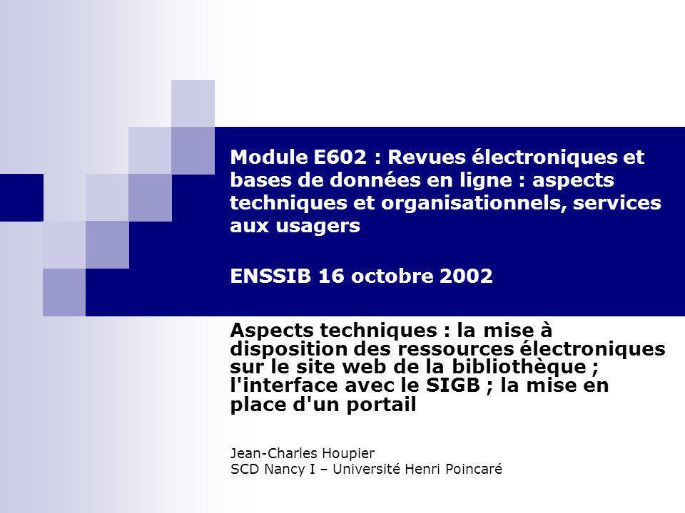 Module E602 : Revues électroniques et bases de données en ligne : aspects techniques et organisationnels, services aux usagers ENSSIB 16 octobre 2002