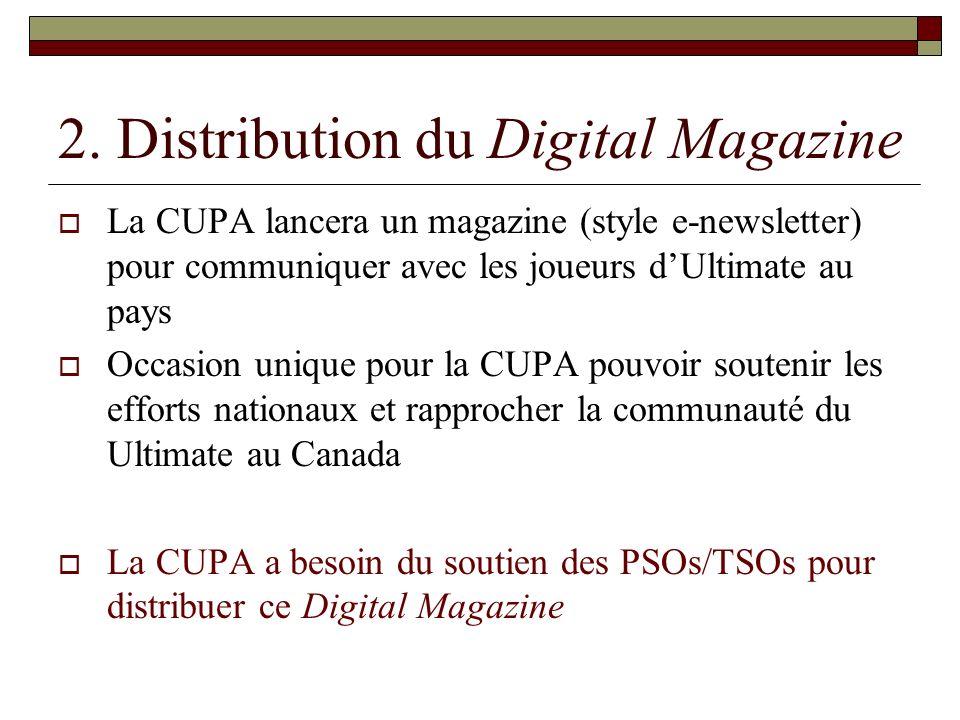 2. Distribution du Digital Magazine La CUPA lancera un magazine (style e-newsletter) pour communiquer avec les joueurs dUltimate au pays Occasion uniq