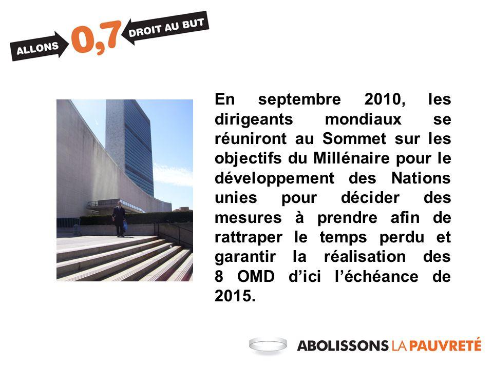 En septembre 2010, les dirigeants mondiaux se réuniront au Sommet sur les objectifs du Millénaire pour le développement des Nations unies pour décider des mesures à prendre afin de rattraper le temps perdu et garantir la réalisation des 8 OMD dici léchéance de 2015.