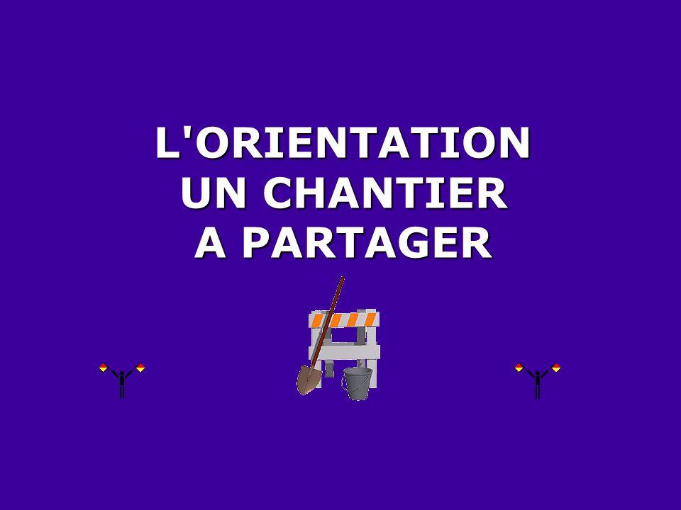 L'ORIENTATION UN CHANTIER A PARTAGER