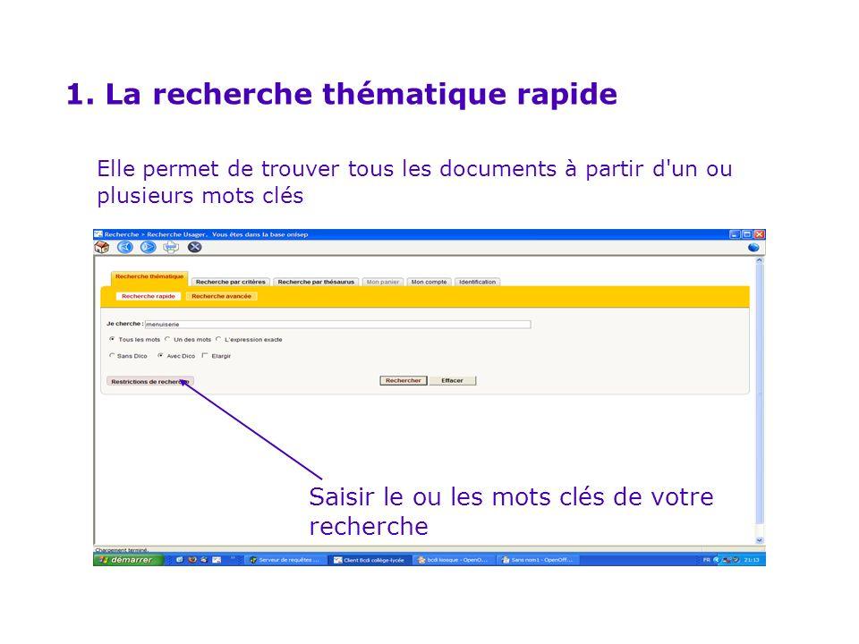 Elle permet de trouver tous les documents à partir d'un ou plusieurs mots clés Saisir le ou les mots clés de votre recherche 1. La recherche thématiqu