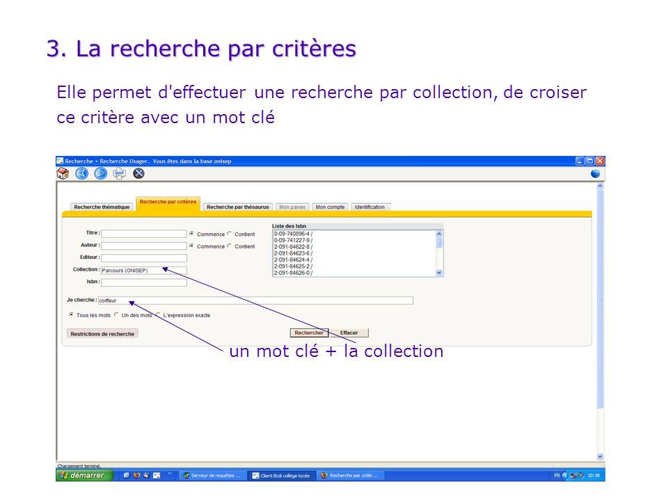3. La recherche par critères un mot clé + la collection Elle permet d'effectuer une recherche par collection, de croiser ce critère avec un mot clé