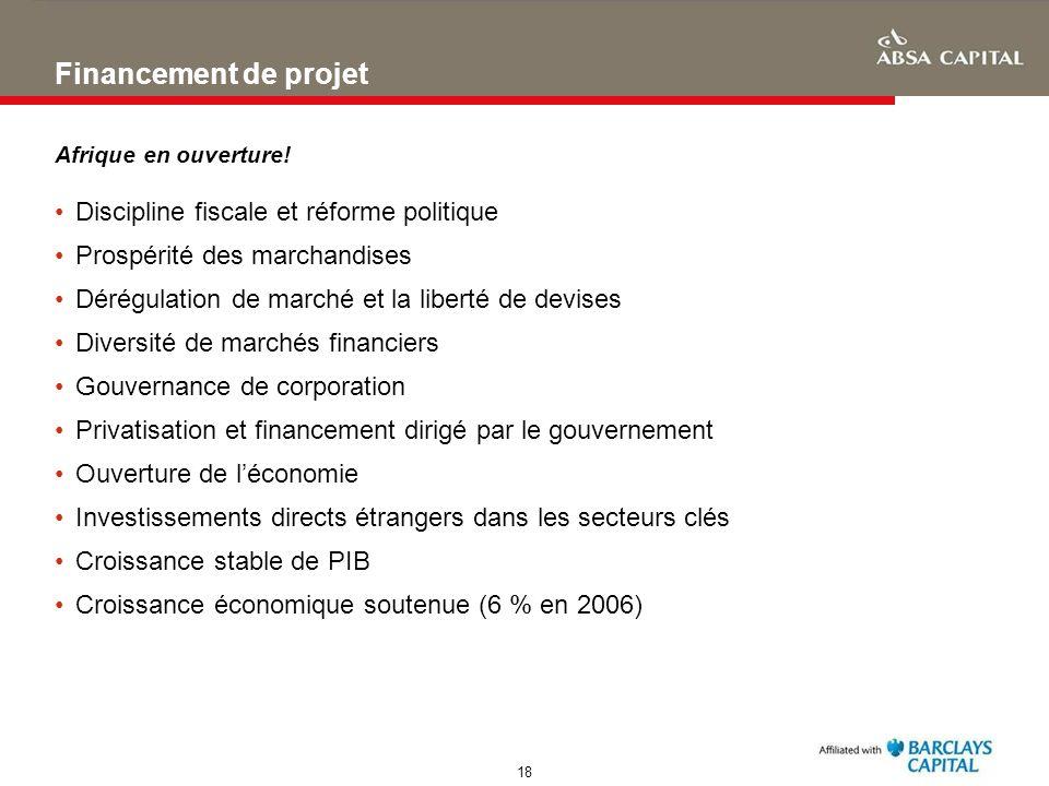 18 Financement de projet Afrique en ouverture! Discipline fiscale et réforme politique Prospérité des marchandises Dérégulation de marché et la libert