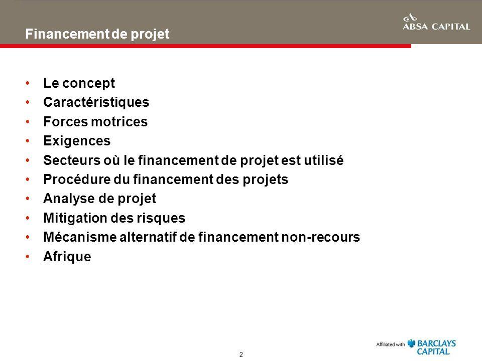 2 Financement de projet Le concept Caractéristiques Forces motrices Exigences Secteurs où le financement de projet est utilisé Procédure du financemen
