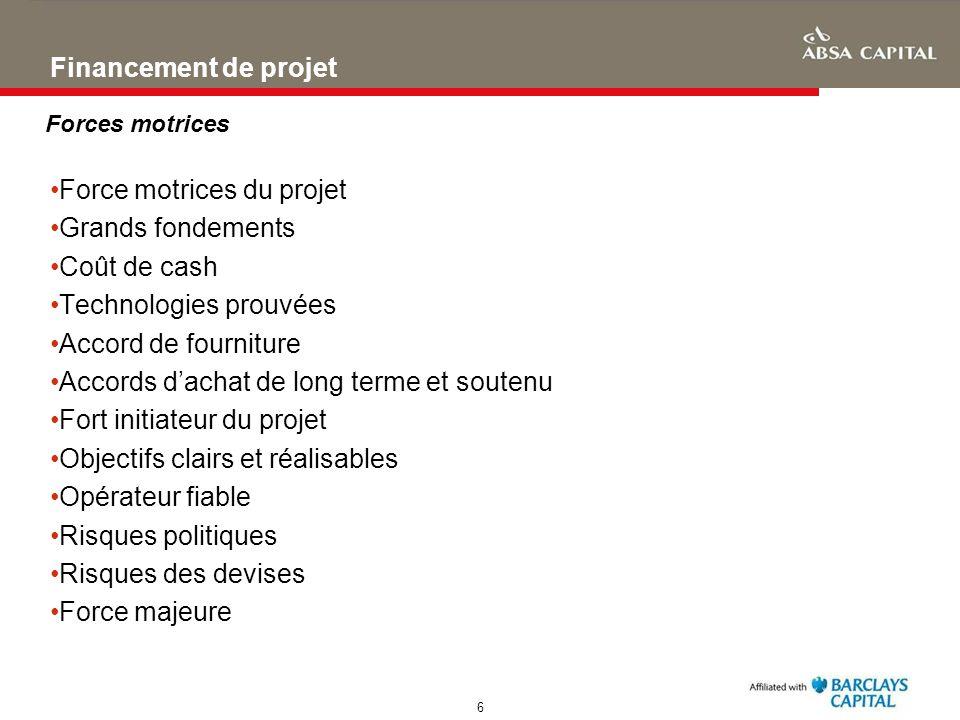 6 Financement de projet Force motrices du projet Grands fondements Coût de cash Technologies prouvées Accord de fourniture Accords dachat de long term