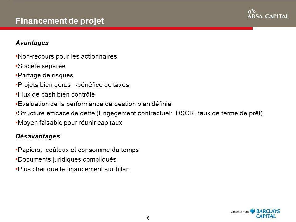 8 Financement de projet Avantages Non-recours pour les actionnaires Société séparée Partage de risques Projets bien geresbénéfice de taxes Flux de cas