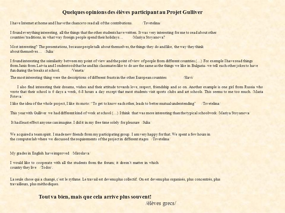 Quelques opinions des élèves participant au Projet Gulliver I have Internet at home and I have the chance to read all of the contributions.