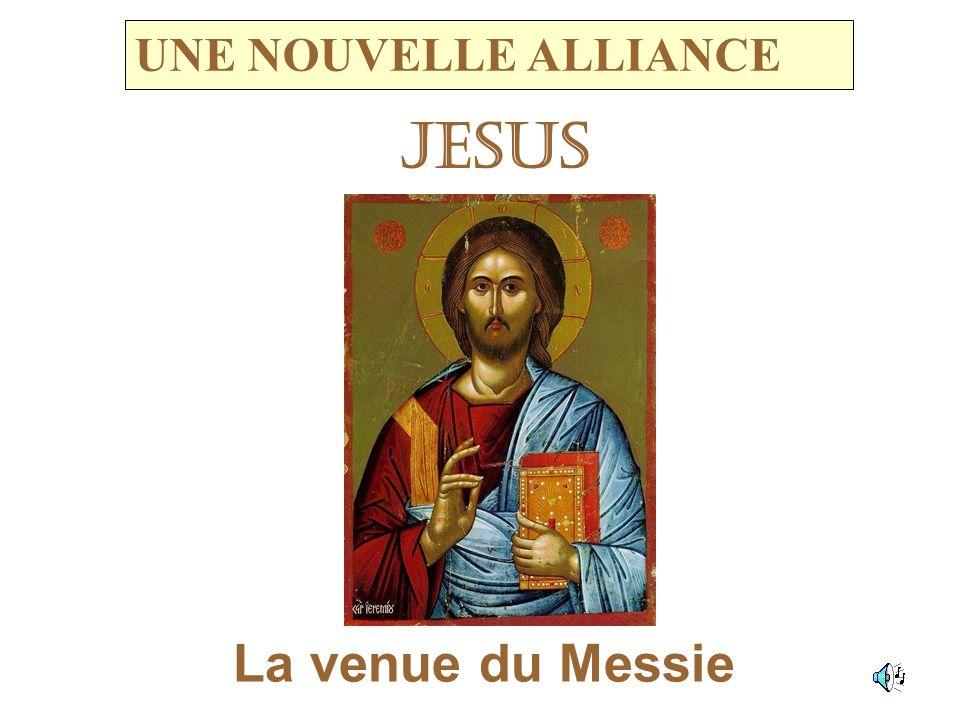 JESUS La venue du Messie UNE NOUVELLE ALLIANCE