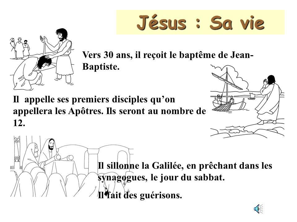 Jésus : Sa vie Vers 30 ans, il reçoit le baptême de Jean- Baptiste.