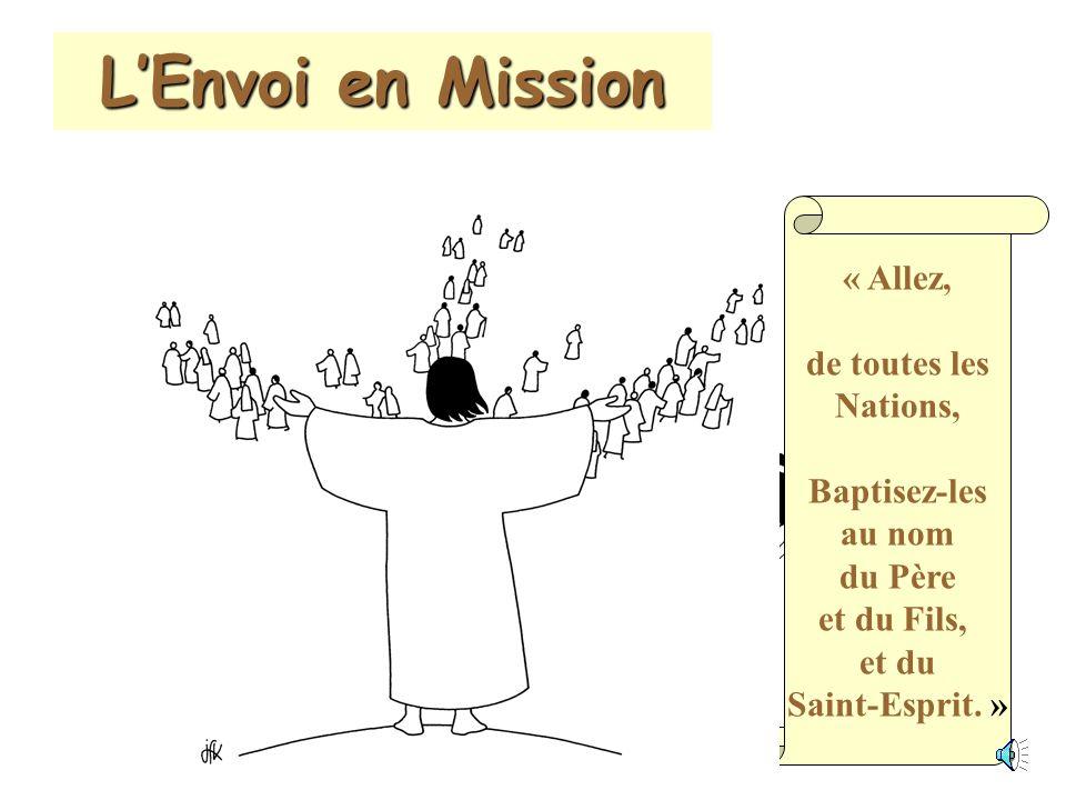 LEnvoi en Mission « Allez, de toutes les Nations, Baptisez-les au nom du Père et du Fils, et du Saint-Esprit.