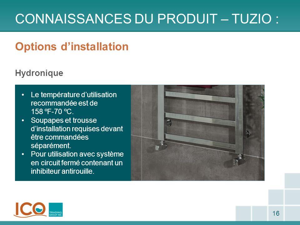 Options dinstallation Hydronique CONNAISSANCES DU PRODUIT – TUZIO : 16 Le température dutilisation recommandée est de 158 ºF-70 ºC. Soupapes et trouss