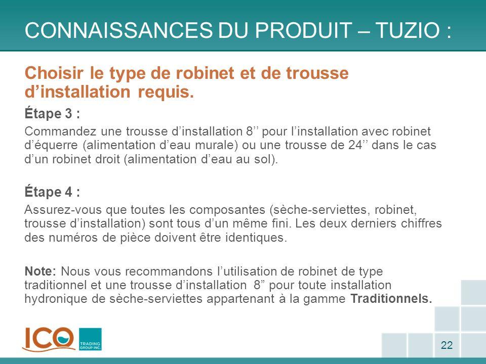 CONNAISSANCES DU PRODUIT – TUZIO : 22 Choisir le type de robinet et de trousse dinstallation requis. Étape 3 : Commandez une trousse dinstallation 8 p