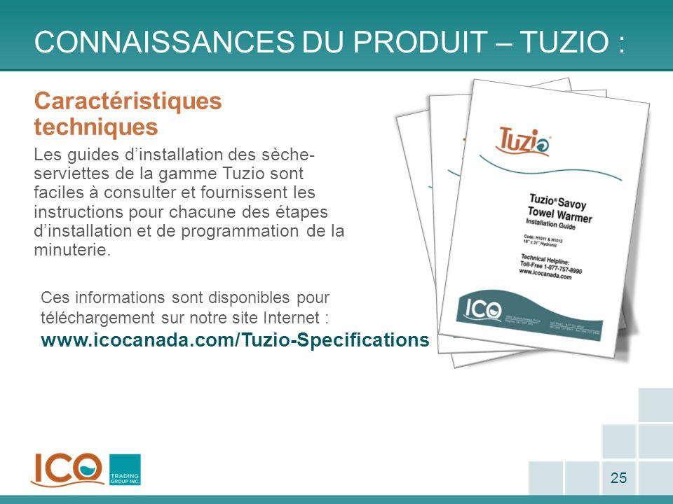 CONNAISSANCES DU PRODUIT – TUZIO : 25 Caractéristiques techniques Les guides dinstallation des sèche- serviettes de la gamme Tuzio sont faciles à cons