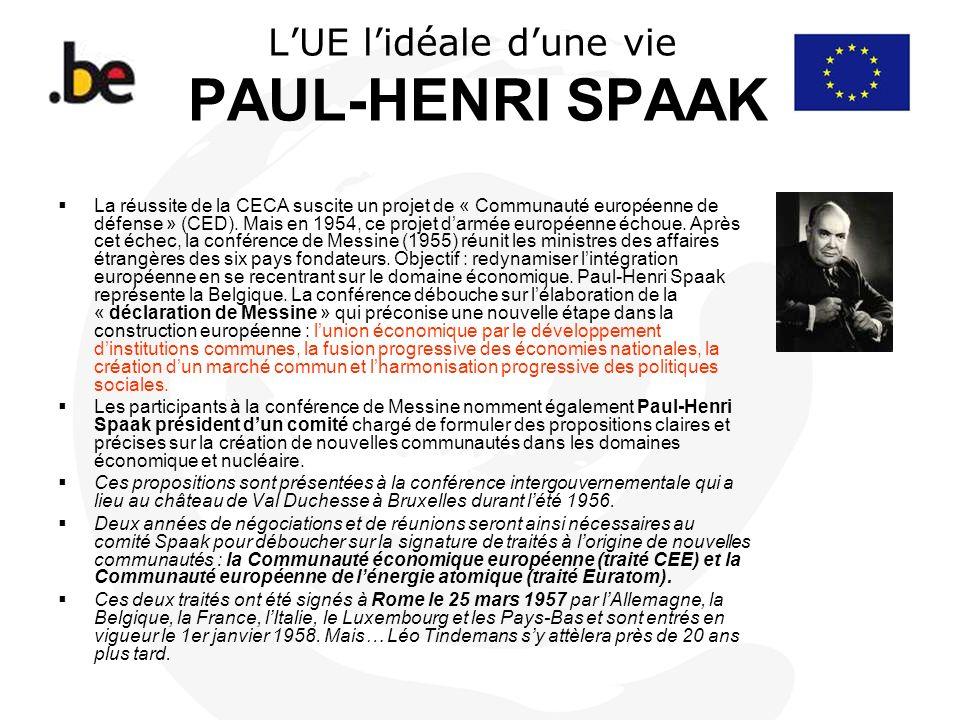 LUE lidéale dune vie PAUL-HENRI SPAAK La réussite de la CECA suscite un projet de « Communauté européenne de défense » (CED). Mais en 1954, ce projet