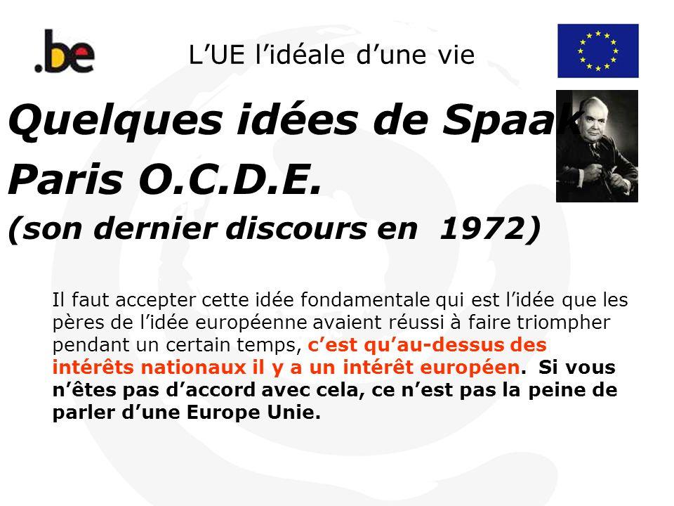 LUE lidéale dune vie Quelques idées de Spaak Paris O.C.D.E. (son dernier discours en 1972) Il faut accepter cette idée fondamentale qui est lidée que