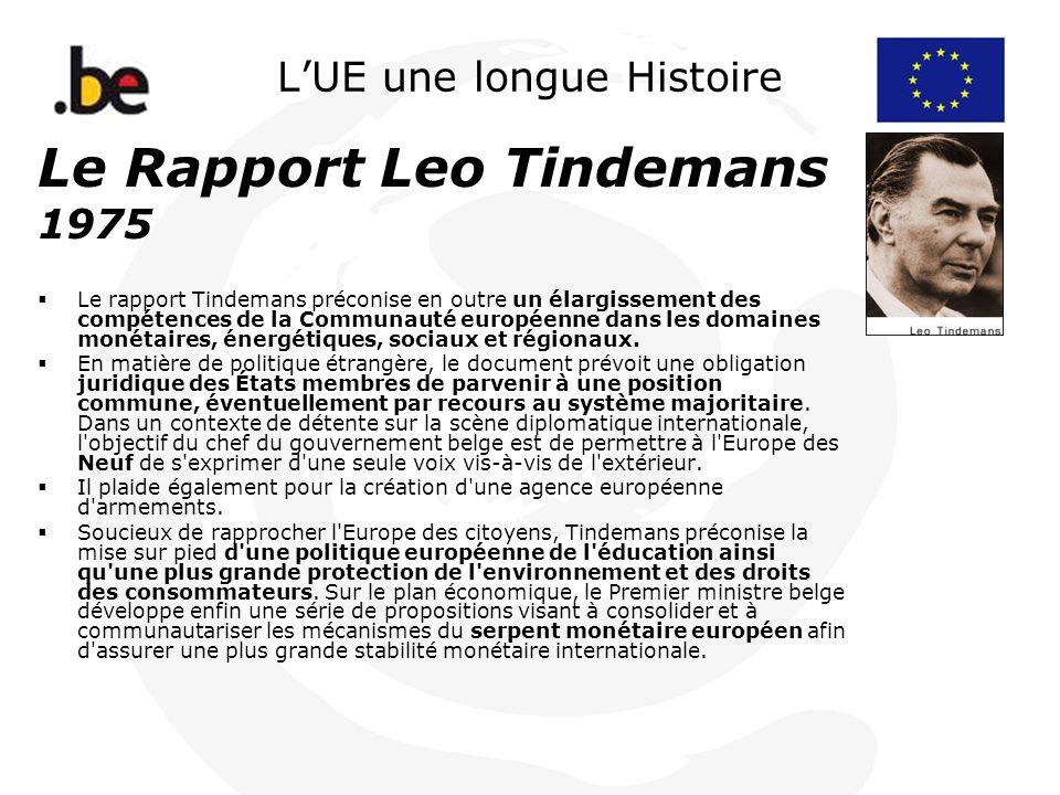 LUE une longue Histoire Le Rapport Leo Tindemans 1975 Le rapport Tindemans préconise en outre un élargissement des compétences de la Communauté europé