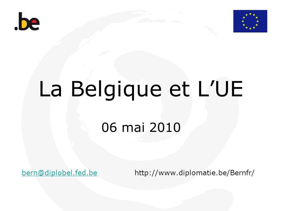 La Belgique et LUE 06 mai 2010 bern@diplobel.fed.bebern@diplobel.fed.behttp://www.diplomatie.be/Bernfr/