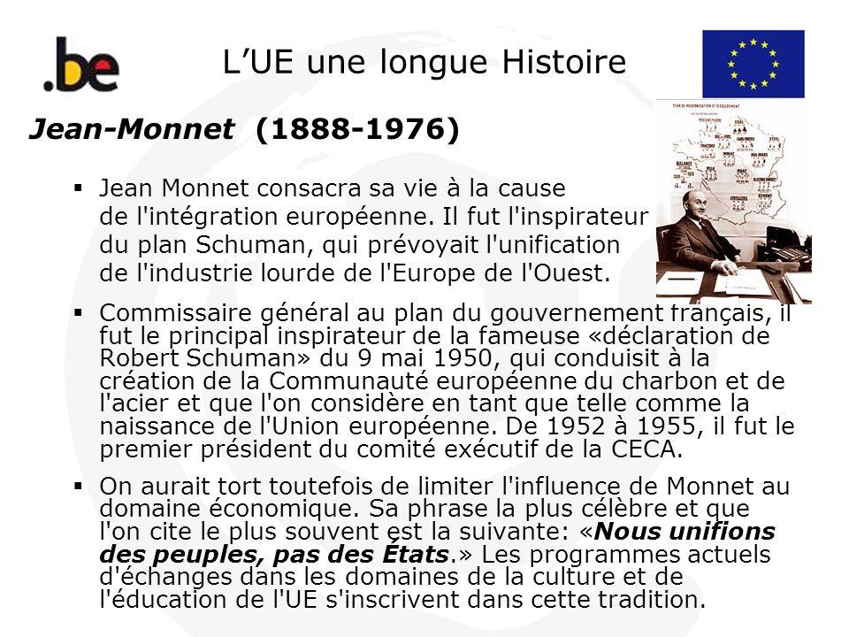 LUE une longue Histoire Jean-Monnet (1888-1976) Jean Monnet consacra sa vie à la cause de l'intégration européenne. Il fut l'inspirateur du plan Schum