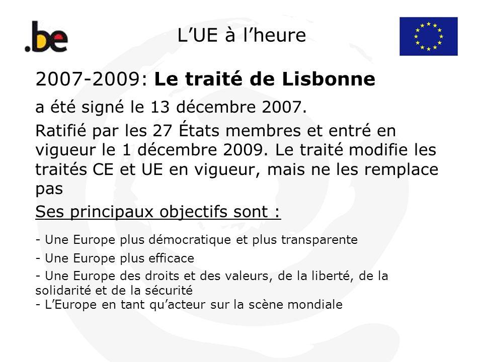 LUE à lheure 2007-2009: Le traité de Lisbonne a été signé le 13 décembre 2007. Ratifié par les 27 États membres et entré en vigueur le 1 décembre 2009