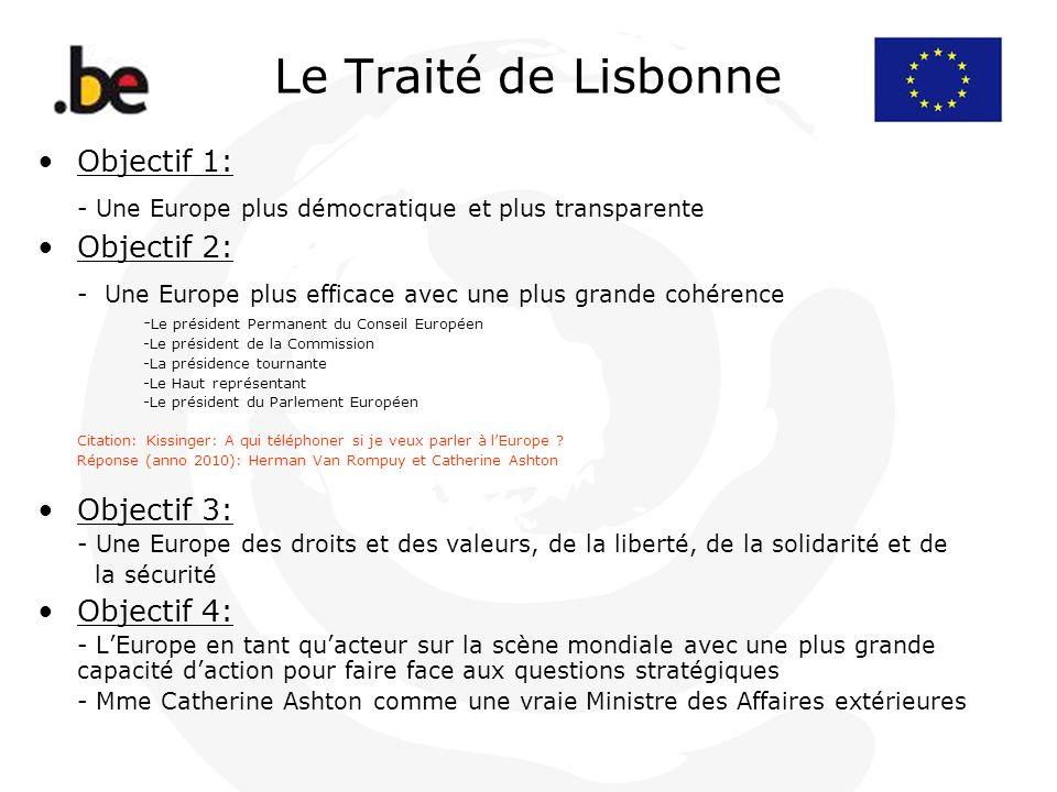 Le Traité de Lisbonne Objectif 1: - Une Europe plus démocratique et plus transparente Objectif 2: - Une Europe plus efficace avec une plus grande cohé