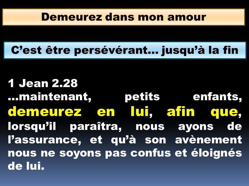 Demeurez dans mon amour 1 Jean 2.28 …maintenant, petits enfants, demeurez en lui, afin que, lorsquil paraîtra, nous ayons de lassurance, et quà son av