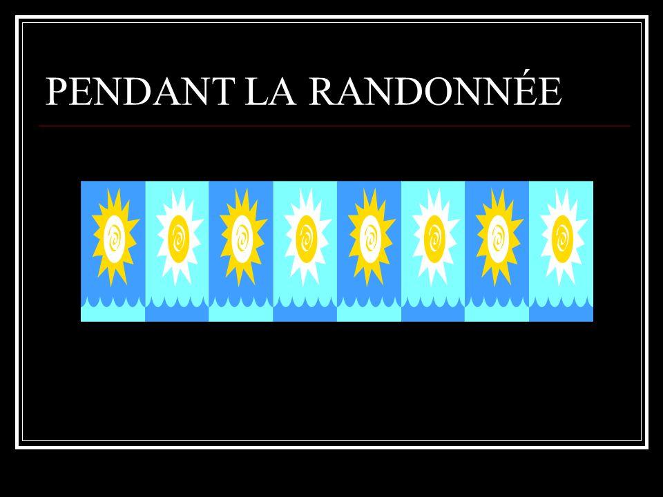 PENDANT LA RANDONNÉE