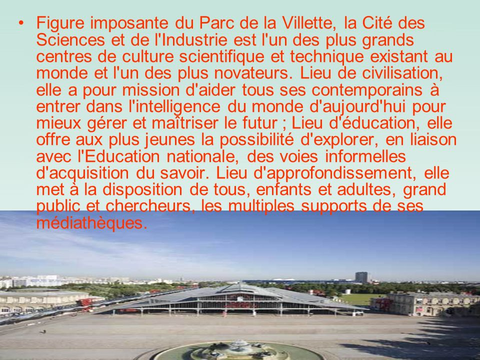 Figure imposante du Parc de la Villette, la Cité des Sciences et de l'Industrie est l'un des plus grands centres de culture scientifique et technique