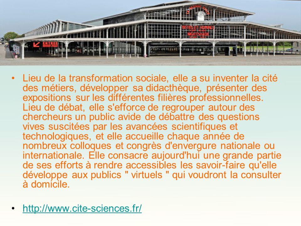 Lieu de la transformation sociale, elle a su inventer la cité des métiers, développer sa didacthèque, présenter des expositions sur les différentes fi