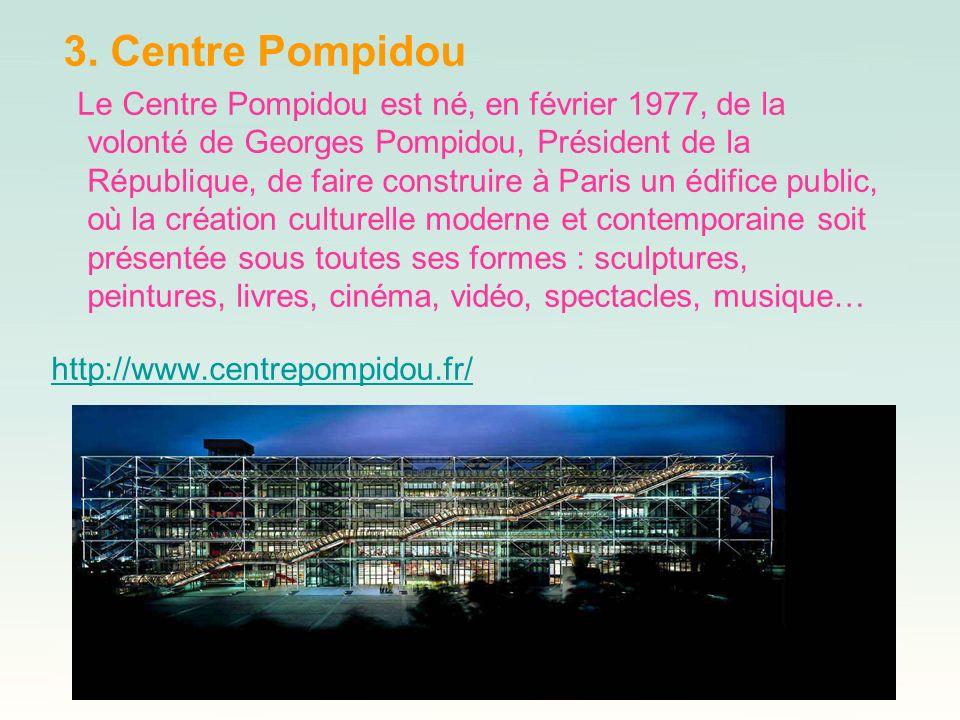 3. Centre Pompidou Le Centre Pompidou est né, en février 1977, de la volonté de Georges Pompidou, Président de la République, de faire construire à Pa