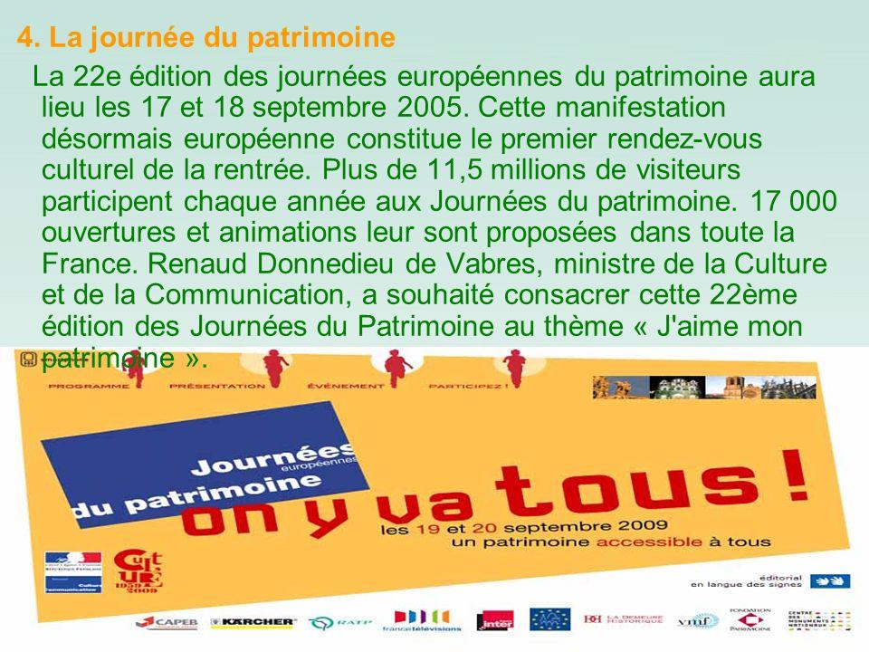 4. La journée du patrimoine La 22e édition des journées européennes du patrimoine aura lieu les 17 et 18 septembre 2005. Cette manifestation désormais