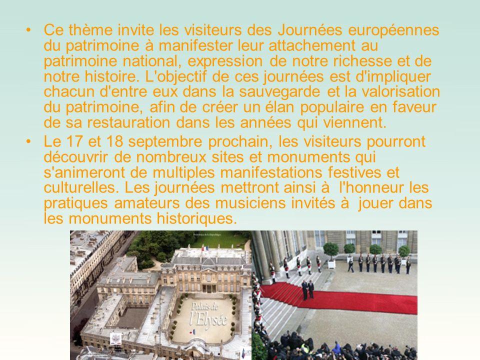 Ce thème invite les visiteurs des Journées européennes du patrimoine à manifester leur attachement au patrimoine national, expression de notre richess