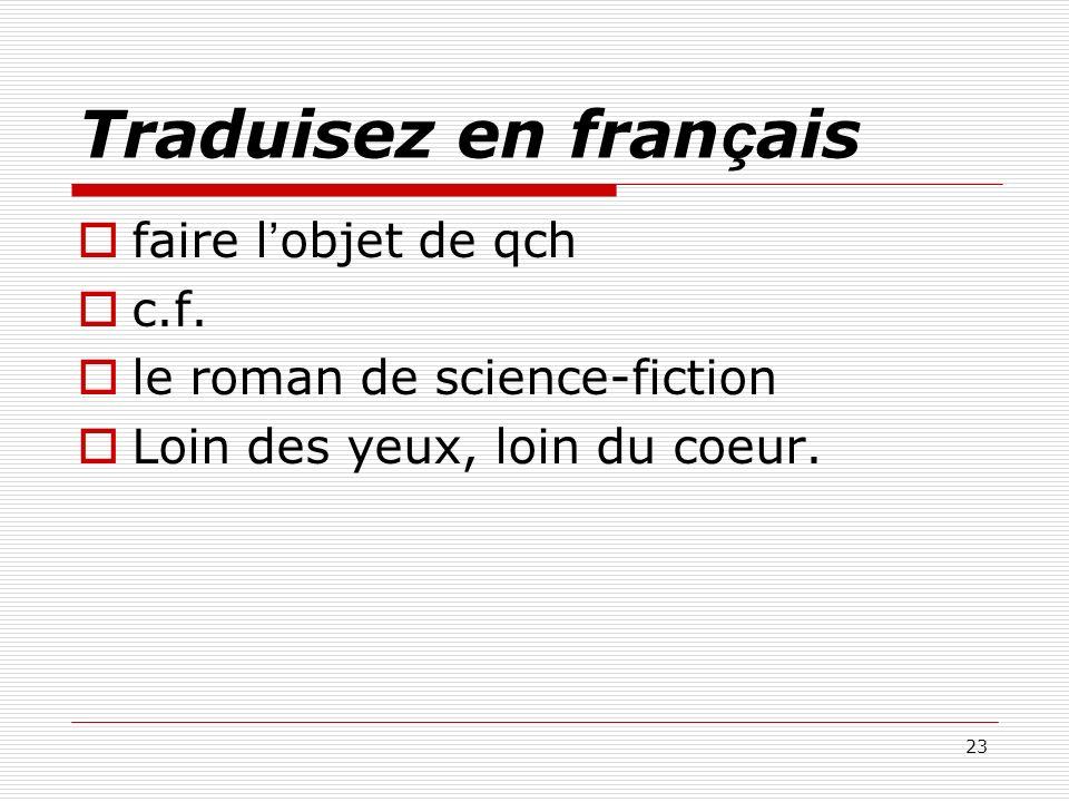 23 Traduisez en fran ç ais faire l objet de qch c.f. le roman de science-fiction Loin des yeux, loin du coeur.