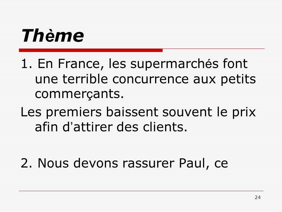 24 Th è me 1. En France, les supermarch é s font une terrible concurrence aux petits commer ç ants. Les premiers baissent souvent le prix afin d attir