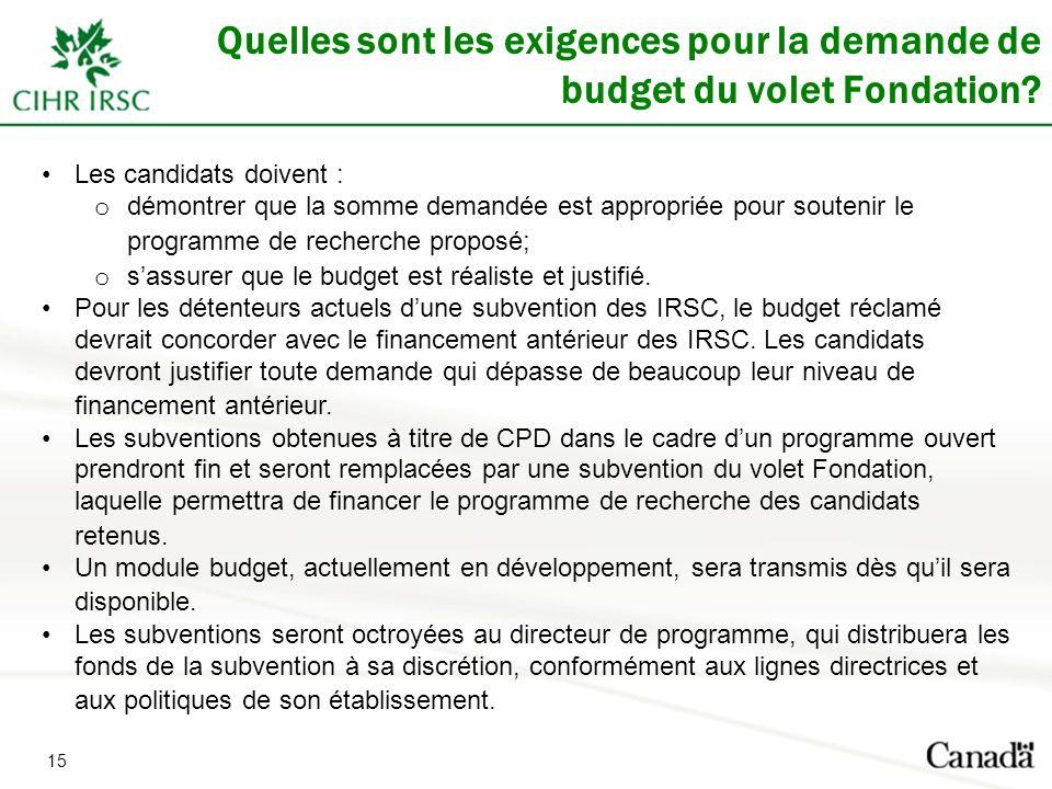 15 Quelles sont les exigences pour la demande de budget du volet Fondation? Les candidats doivent : o démontrer que la somme demandée est appropriée p