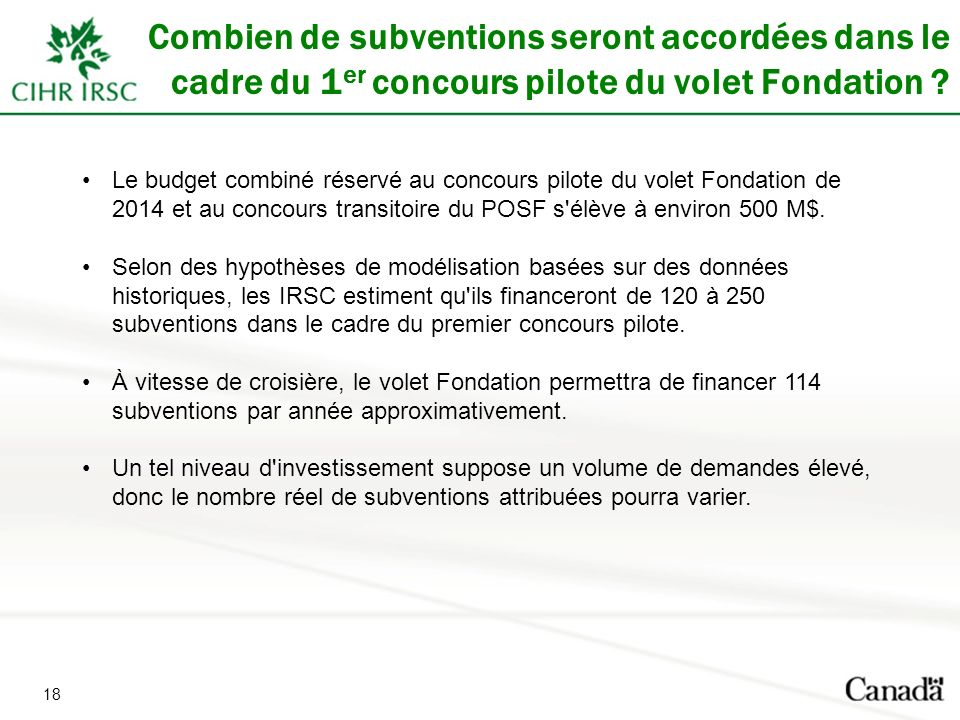 18 Combien de subventions seront accordées dans le cadre du 1 er concours pilote du volet Fondation ? Le budget combiné réservé au concours pilote du
