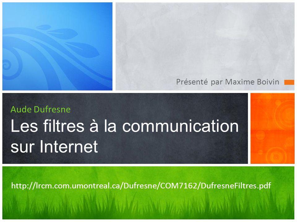 Présenté par Maxime Boivin Aude Dufresne Les filtres à la communication sur Internet http://lrcm.com.umontreal.ca/Dufresne/COM7162/DufresneFiltres.pdf