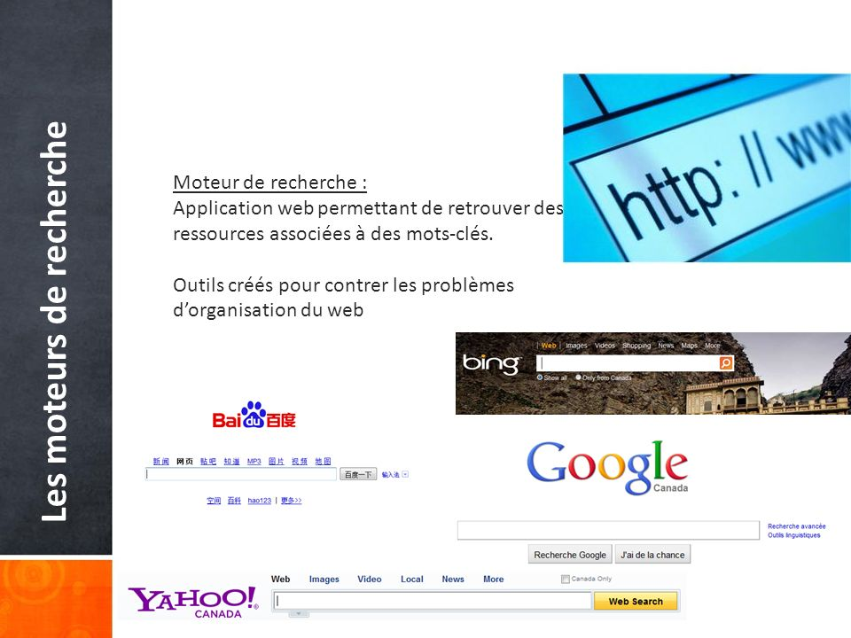 Décembre 2009 Statistiques Chacun de ces moteurs de recherche connaît une croissance impressionnante : Nombre de requêtes réalisées dans le monde en 2009 Google87,8 milliards Yahoo!9,4 milliards Baidu8,5 milliards Bing4,1 milliards