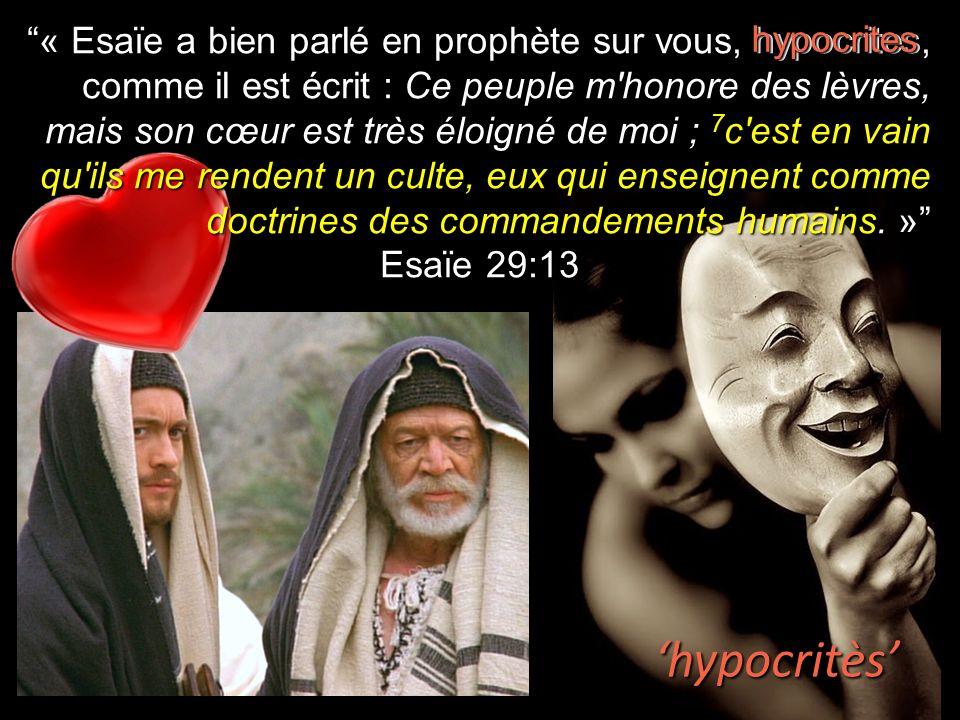 « Esaïe a bien parlé en prophète sur vous, hypocrites, comme il est écrit : Ce peuple m'honore des lèvres, mais son cœur est très éloigné de moi ; 7 c