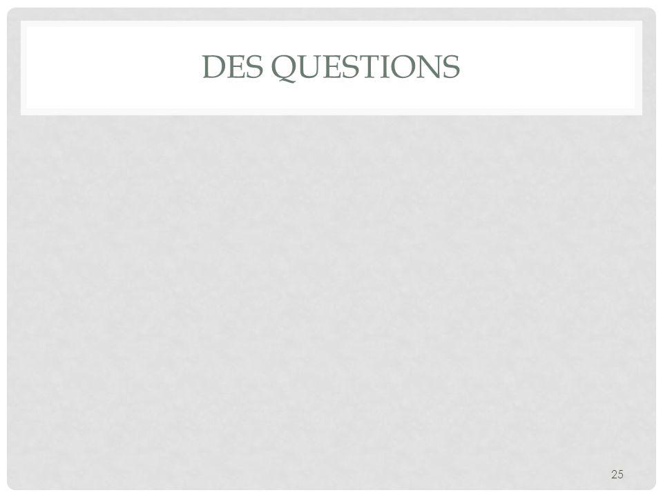 DES QUESTIONS 25