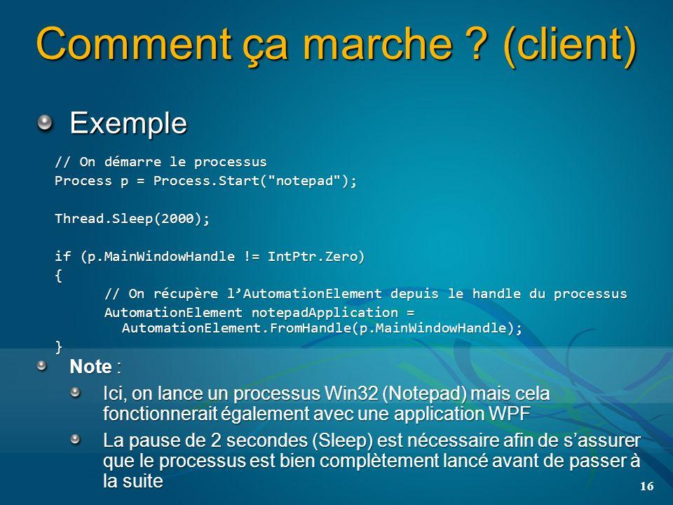 Comment ça marche ? (client) Exemple 16 // On démarre le processus Process p = Process.Start(