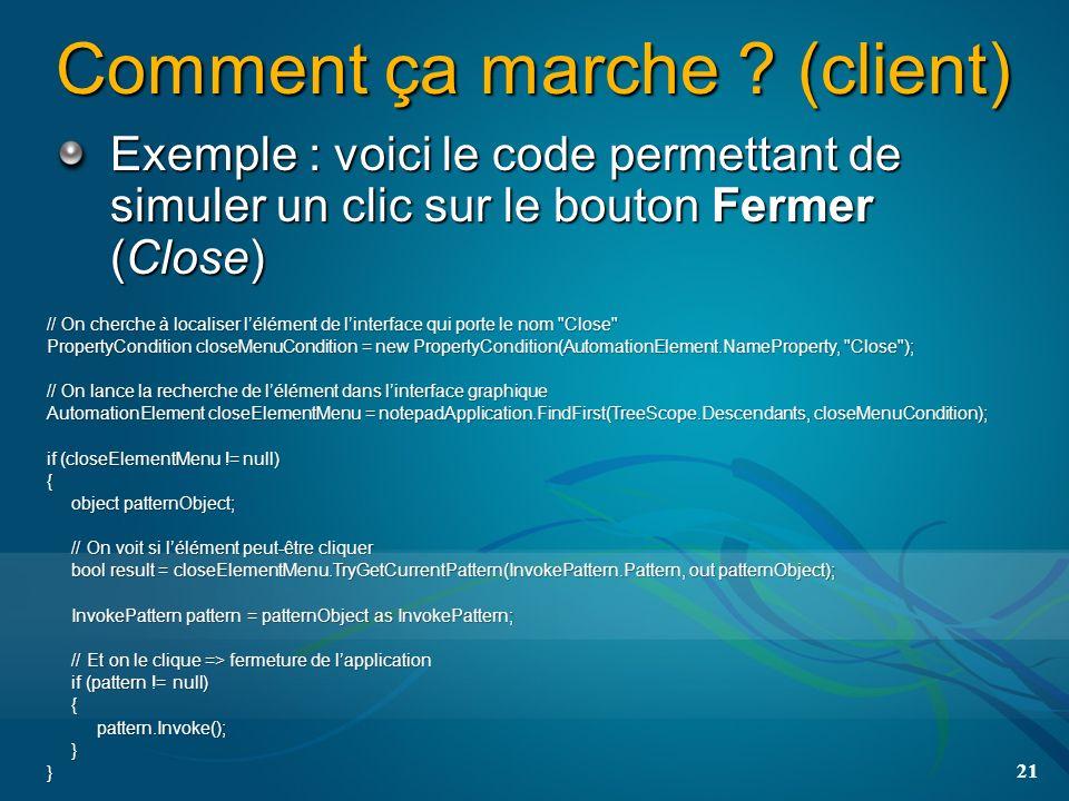 Comment ça marche ? (client) Exemple : voici le code permettant de simuler un clic sur le bouton Fermer (Close) 21 // On cherche à localiser lélément