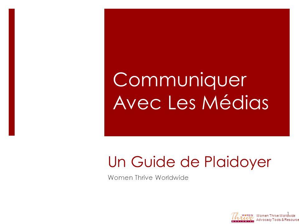 Comment Utiliser Ce Guide Ce guide donne un aperçu de la façon de travailler avec les médias afin de répondre à vos objectifs de plaidoyer.