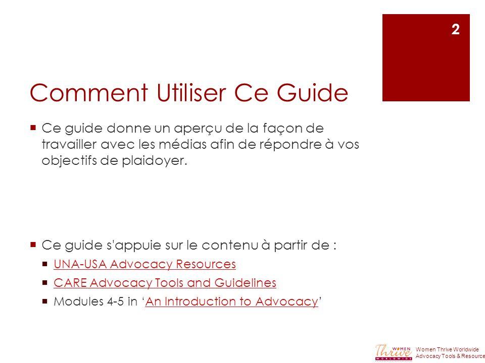 Comment Utiliser Ce Guide Ce guide donne un aperçu de la façon de travailler avec les médias afin de répondre à vos objectifs de plaidoyer. Ce guide s