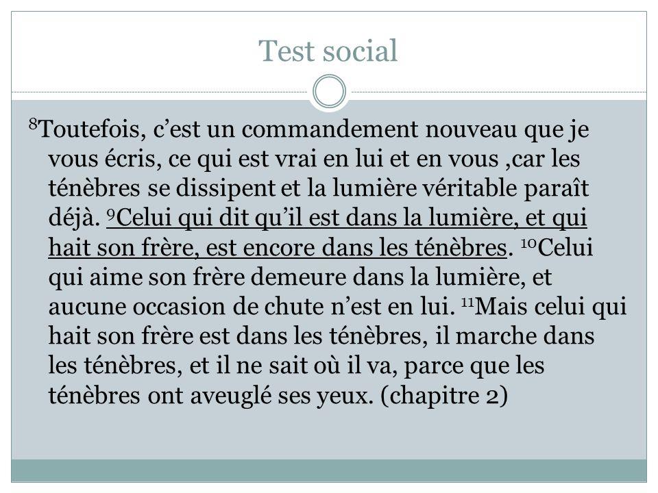 Test social 8 Toutefois, cest un commandement nouveau que je vous écris, ce qui est vrai en lui et en vous,car les ténèbres se dissipent et la lumière
