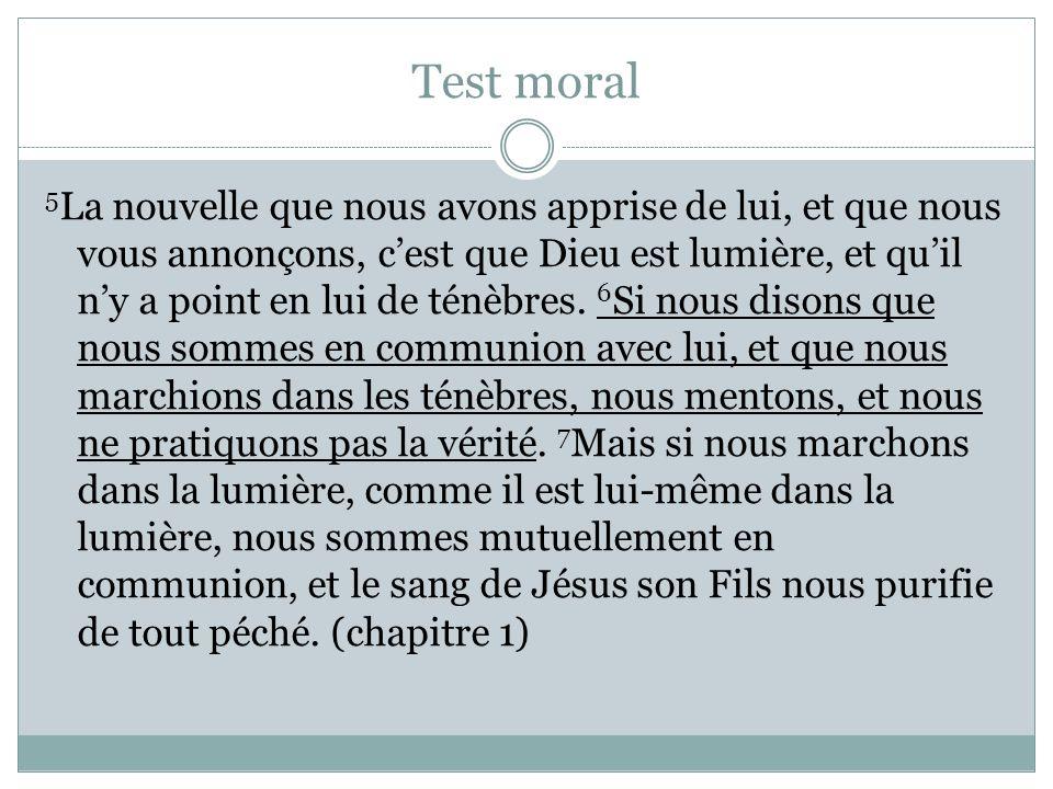 Test moral 5 La nouvelle que nous avons apprise de lui, et que nous vous annonçons, cest que Dieu est lumière, et quil ny a point en lui de ténèbres.